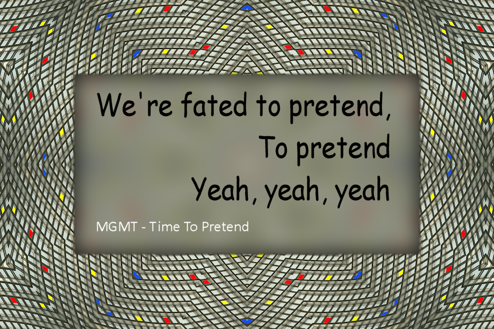 Quote 7: MGMT – Time To Pretend