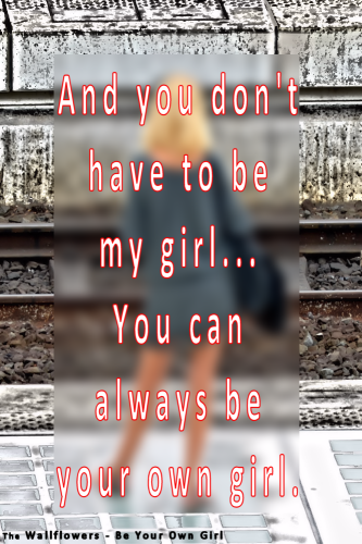 Quote 38: The Wallflowers – Be Your Own Girl